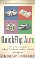 Quickflip Auto : How to Buy and Sell Cars in Order to Bring Extra Income into...