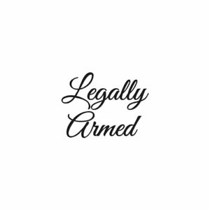 Legally Armed - Vinyl Decal Sticker - Multiple Colors & Sizes - ebn4203