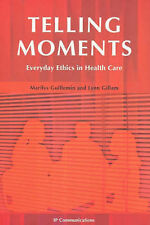 Telling Moments Everyday Ethics in Health Care