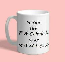 Best Friend Gift - Best Friends Mug - Rachel to my Monica Coffee  - Free Postage