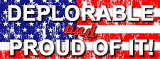 Deplorable and Proud Of It -  Bumper Sticker Decal