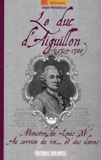 le duc d'Aiguillon  (1720-1788) ; ministre de Louis XV ; au service du roi......