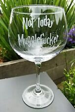 Not Today Mugglefucker Engraved large Gin glass- New