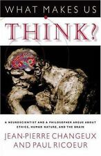 What Makes Us Think? A Neuroscientist and a Philosopher Argue about Ethics, Huma