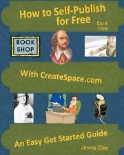 How To Self-Publish For Free With Createspace.com: An Easy Get Started Guide by