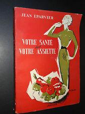 VOTRE SANTÉ DANS VOTRE ASSIETTE - Jean Eparvier - 1952 - CUISINE DIÉTÉTIQUE