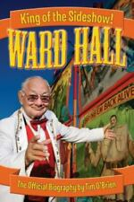 Ward Hall - King of the Sideshow! by Tim O'Brien (2014, Trade Paperback)