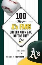 100 Things... Fans Should Know Ser.: 100 Things a's Fans Should Know and Do...