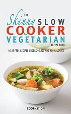 The Skinny Slow Cooker Vegetarian Recipe Book: Meat Free Recipes Under 200, 300