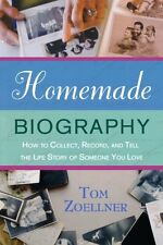 Homemade Biography: How to Collect, Record, and Te