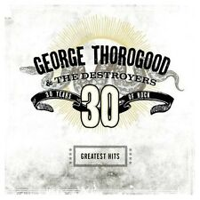 GEORGE THOROGOOD & THE DESTROYERS Greatest Hits 30 Years Of Rock CD NEW Best Of
