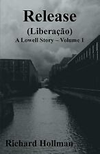 Release (Libera��o) : Volume 1 of a Lowell Story by Richard Hollman (2012,...