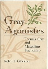 Gray Agonistes: Thomas Gray and Masculine Friendship by Robert F. Gleckner hbdw