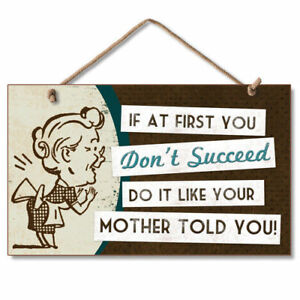 Retro Wooden Sign Wall Plaque If At First You Don't Succeed Do Like Your Mother