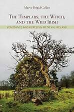 The Templars, the Witch and the Wild Irish: Vengeance and Heresy in Medieval...