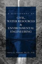 A Dictionary of Civil, Water Resources, Environmental Engineering H. Friebel PE