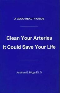 CLEAN YOUR ARTERIES: IT COULD SAVE YOUR LIFE, Briggs, Jonathan E. Book