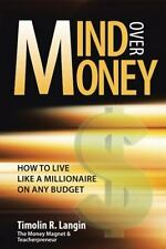 Mind over Money : How to Live Like a Millionaire on ANY Budget by Timolin R....