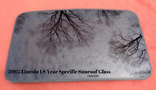 2005 LINCOLN LS OEM YEAR SPECIFIC SUNROOF GLASS NO ACCIDENT  FREE SHIPPING!