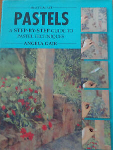 Pastels A Step by Step Guide to Pastel Techniques by Angela Gair Hardcover 1997