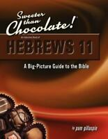 Sweeter Than Chocolate! An Inductive Study of Hebrews 11: A Big-Picture Guide to