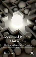 Moral and Political Philosophy: Key Issues, Concepts and Theories,Dr. Paul Smith