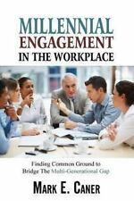 Millennial Engagement in the Workplace by Mark Caner (2013, Paperback)