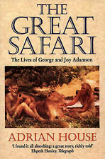 The Great Safari: Lives of George and Joy Adamson by Adrian House