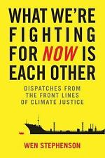 What We're Fighting for Now Is Each Other: Dispatches from the Front Lines of Cl