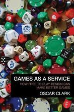 Games As A Service: How Free to Play Design Can Make Better Games, Clark, Oscar,