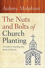 The Nuts and Bolts of Church Planting: A Guide for Starting Any Kind of...