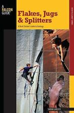 Flakes, Jugs, and Splitters: A Rock Climber's Guide to Geology (How To Climb Ser