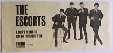 THE ESCORTS 1964 original Advert I DON'T WANT TO GO ON WITHOUT YOU fontana
