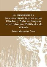 La Organizacion y Funcionamiento Interno de Las Catedras y Aulas de Empresa...