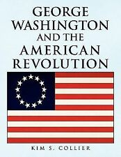 George Washington and the American Revolution by Kim S. Collier (2010,...
