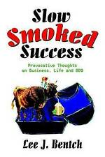 NEW Slow Smoked Success: Provocative Thoughts on Business, Life and BBQ
