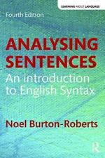 Learning about Language: Analysing Sentences : An Introduction to English...