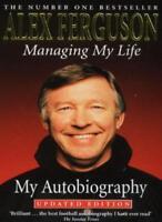 Managing My Life: My Autobiography By Sir Alex Ferguson
