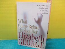 Elizabeth George WHAT CAME BEFORE HE SHOT HER Amer 1st ed HarperCollins 2006
