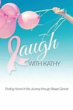 NEW Laugh With Kathy: Finding Humor in the Journey through Breast Cancer.