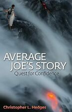 Average Joe's Story : Quest for Confidence by Christopher L. Hedges (2014,...