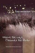 Where the Lake Becomes the River: A Novel in Stories by Kate Betterton