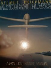 Flying Sailplanes: A Practical Training Manual Helmut Reichmann Hardcover 1987