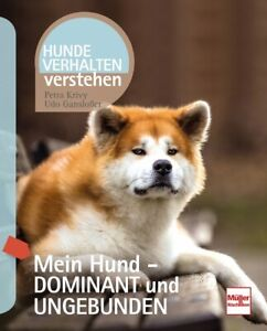 Mein Hund - dominant und ungebunden  Deutsch Petra/Gansloßer Krivy