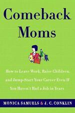 Comeback Moms: How to Leave Work, Raise Children,
