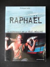 RAPHAEL LE SURVIVANT DE LA TELE REALITE - PAR PHILIPPE LENZ