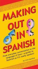 Making Out In Spanish: (Spanish Phrasebook) (Making Out Books), Espelleta, Celia