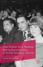 The Vision of a Nation : Making Multiculturalism on British Television,...