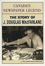 Canada's Newspaper Legend : The Biography of J. Douglas MacFarlane TORONTO SUN