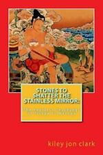Stones to Shatter the Stainless Mirror : The Fearless Teachings of Tilopa to ...